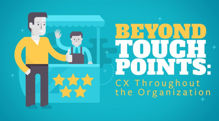 Beyond Touchpoints: Integrating CX Throughout the Organization