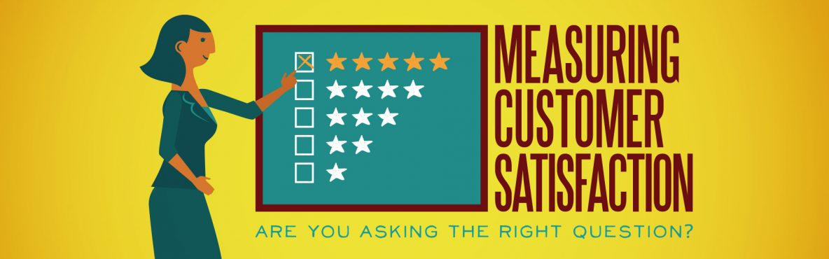 Measuring Customer Satisfaction and #CX: Are You Asking the Right Question?