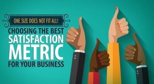 Choosing the Best Satisfaction Metric for Your Business